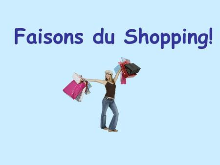 Faisons du Shopping!. L'introduction You are taking a trip to France. The plane just landed and you are waiting for your luggage to come out. Unfortunately,