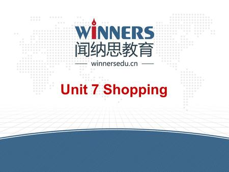 Unit 7 Shopping. winnersedu.cn Warm up 1.View the words and sentences 2.Ask ss to dictate words and numbers: A. Words: design fix guard chef write architect.