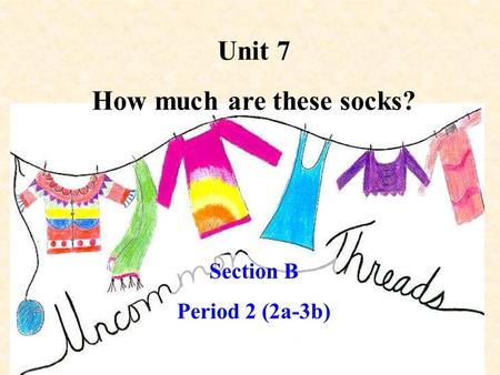Unit 7 How much are these socks? Section B Period 2 (2a-3b)