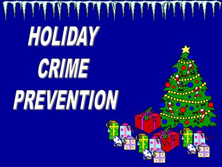 DURING ONE OF THE HIGHEST CRIME TIMES OF THE YEAR, PLEASE TAKE THE FOLLOWING PRECAUTIONS TO ENSURE THE SAFETY OF YOU AND YOUR FAMILY.
