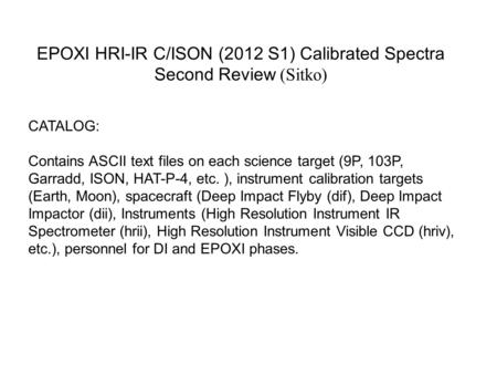 EPOXI HRI-IR C/ISON (2012 S1) Calibrated Spectra Second Review (Sitko) CATALOG: Contains ASCII text files on each science target (9P, 103P, Garradd, ISON,