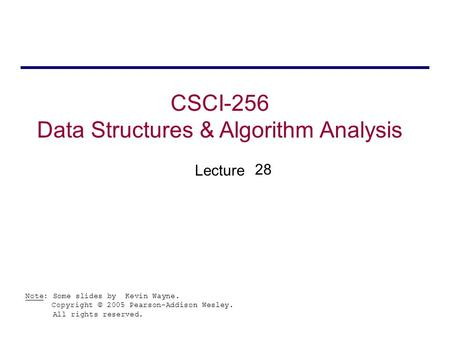 CSCI-256 Data Structures & Algorithm Analysis Lecture Note: Some slides by Kevin Wayne. Copyright © 2005 Pearson-Addison Wesley. All rights reserved. 28.