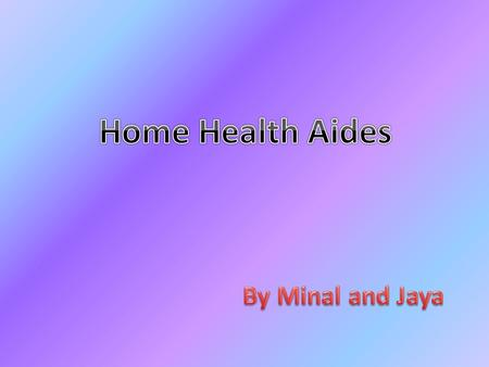 The Job Home Health Aides assist sick people in their homes or at a assisted-living or nursing home facility.