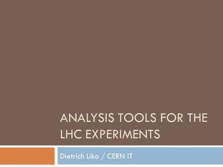 ANALYSIS TOOLS FOR THE LHC EXPERIMENTS Dietrich Liko / CERN IT.