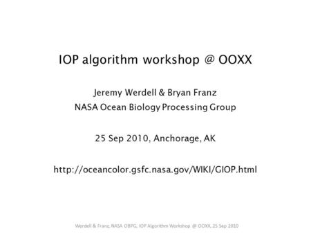 IOP algorithm OOXX Jeremy Werdell & Bryan Franz NASA Ocean Biology Processing Group 25 Sep 2010, Anchorage, AK