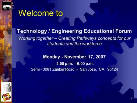 1 Welcome to Technology / Engineering Educational Forum Working together – Creating Pathways concepts for our students and the workforce Monday - November.