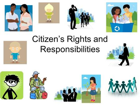 Citizen's Rights and Responsibilities. What is a citizen??????? Person who owes loyalty to & is entitled to protection of a state or nation Can become.
