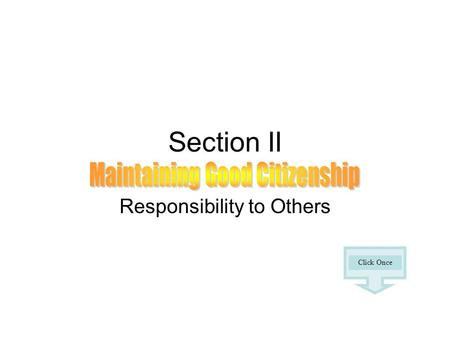 Section II Responsibility to Others Click Once. From the Oath of the Athenian City-State: We will ever strive for the IDEALS and sacred things of the.