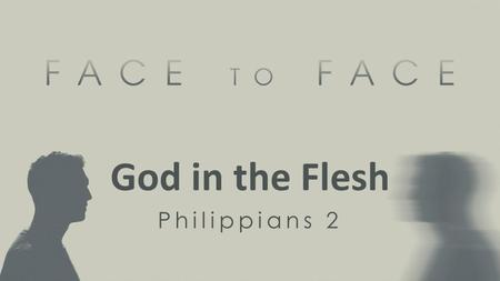 God in the Flesh Philippians 2. The Ideal Life You know who you are Colossians 2:9 For in Him all the fullness of Deity dwells in bodily form.