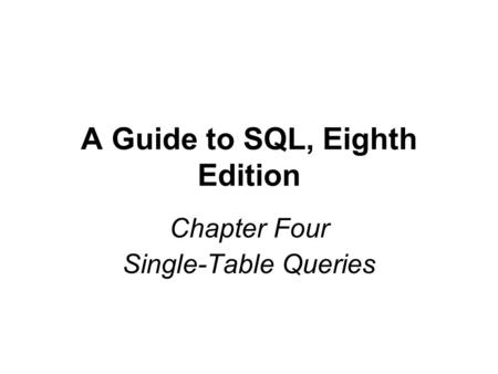 A Guide to SQL, Eighth Edition Chapter Four Single-Table Queries.