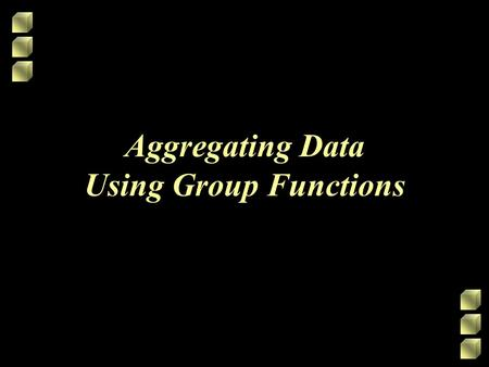 Aggregating Data Using Group Functions. Objectives After completing this lesson, you should be able to do the following: –Identify the available group.