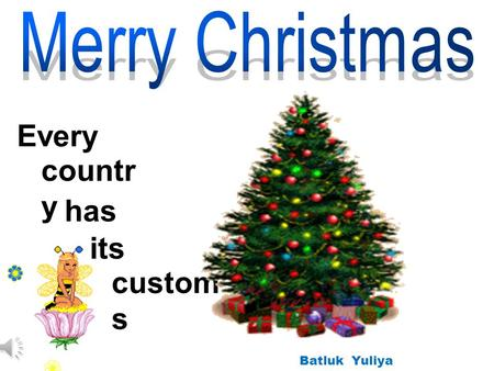 . Every custom s countr y has its Batluk Yuliya. Christmas in Great Britain the 25 th of December (Julian calendar) decorate streets with coloured lights;
