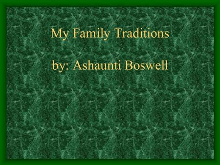 My Family Traditions by: Ashaunti Boswell. Does your family celebrate?My family celebrates Christmas,Thanksgiving,and New Years.My family hangs stockings,make.