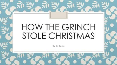 HOW THE GRINCH STOLE CHRISTMAS By Dr. Seuss. Whoville Every Who Down in Whoville Liked Christmas a lot...