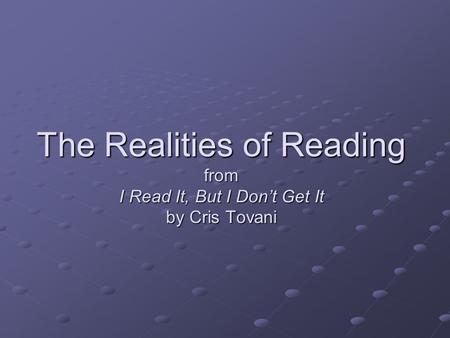 The Realities of Reading from I Read It, But I Don't Get It by Cris Tovani.