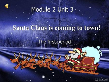 Module 2 Unit 3 Module 2 Unit 3 Santa Claus is coming to town! Santa Claus is coming to town! The first period The first period.