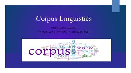 Corpus Linguistics MOHAMMAD ALIPOUR ISLAMIC AZAD UNIVERSITY, AHVAZ BRANCH.