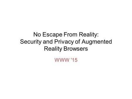 No Escape From Reality: Security and Privacy of Augmented Reality Browsers WWW '15.