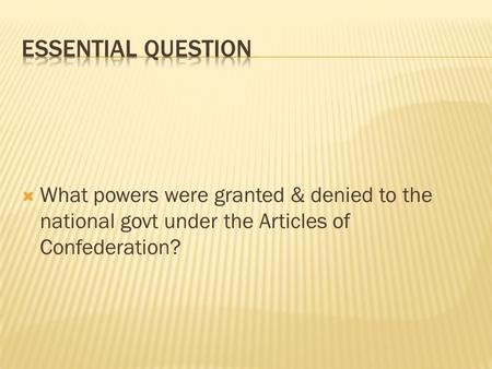  What powers were granted & denied to the national govt under the Articles of Confederation?