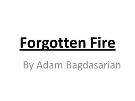 Forgotten Fire By Adam Bagdasarian. History 1915-1918 The Ottoman Empire Ruled by Muslim Turks Carried out rule to eliminate all Christian Armenians for.