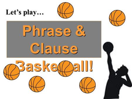 Let's play… Phrase & Clause Basketball!. What is a verbal? A verb form that acts as another part of speech.