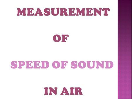 MEASUREMENT OF SPEED OF SOUND IN AIR.