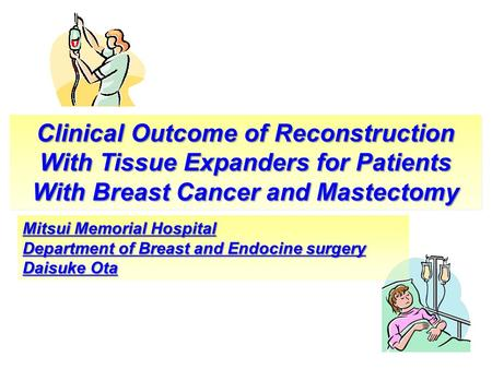 Clinical Outcome of Reconstruction With Tissue Expanders for Patients With Breast Cancer and Mastectomy Mitsui Memorial Hospital Department of Breast and.
