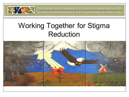 Working Together for Stigma Reduction. Building Capacity & Sharing Knowledge in Child and Youth Mental Health and Beyond Research is not enough…Getting.