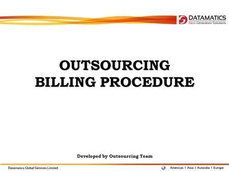OUTSOURCING BILLING PROCEDURE Developed by Outsourcing Team.