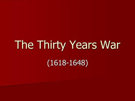 The Thirty Years War (1618-1648). The Peace of Augsburg (1555) It officially ended the religious struggle between the Protestants and Catholics within.