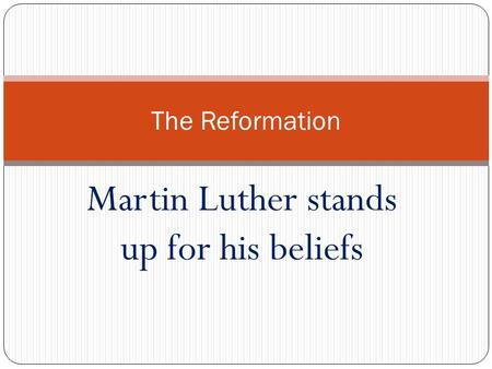 Martin Luther stands up for his beliefs The Reformation.