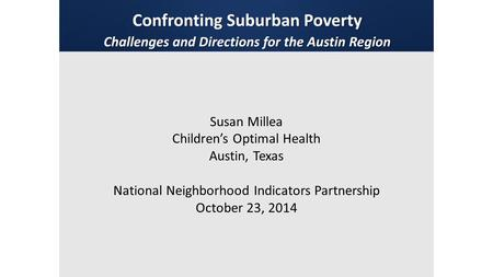 Susan Millea Children's Optimal Health Austin, Texas National Neighborhood Indicators Partnership October 23, 2014.
