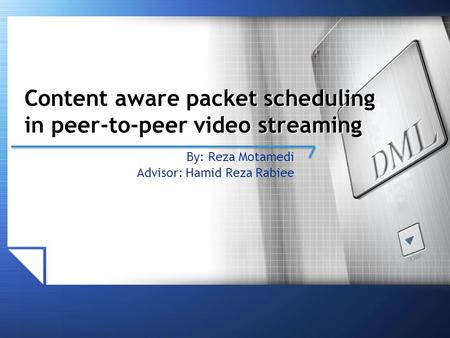 Content aware packet scheduling in peer-to-peer video streaming By: Reza Motamedi Advisor: Hamid Reza Rabiee.