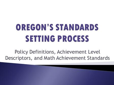 Policy Definitions, Achievement Level Descriptors, and Math Achievement Standards.
