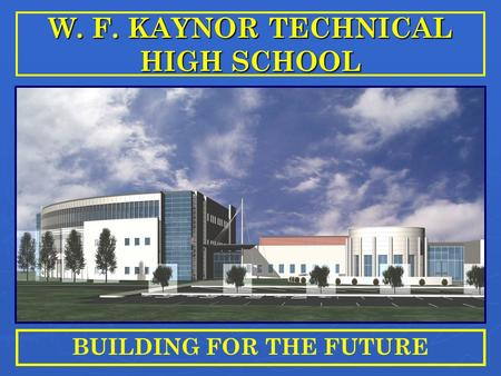 W. F. KAYNOR TECHNICAL HIGH SCHOOL BUILDING FOR THE FUTURE.