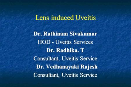 Lens induced Uveitis Dr. Rathinam Sivakumar HOD - Uveitis Services Dr. Radhika. T Consultant, Uveitis Service Dr. Vedhanayaki Rajesh Dr. Vedhanayaki Rajesh.