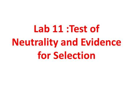 Lab 11 :Test of Neutrality and Evidence for Selection.