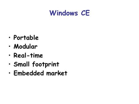 Windows CE Portable Modular Real-time Small footprint Embedded market.