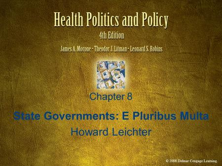 © 2008 Delmar Cengage Learning. Chapter 8 State Governments: E Pluribus Multa Howard Leichter.