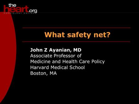 What safety net? John Z Ayanian, MD Associate Professor of Medicine and Health Care Policy Harvard Medical School Boston, MA.