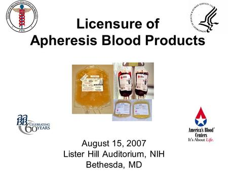 Licensure of Apheresis Blood Products August 15, 2007 Lister Hill Auditorium, NIH Bethesda, MD.