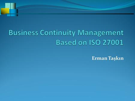 Erman Taşkın. Information security aspects of business continuity management Objective: To counteract interruptions to business activities and to protect.