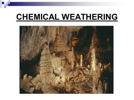 CHEMICAL WEATHERING. Starter Activity Write down the following questions and wait Silently for the video to start. 1. What is chemical weathering……. (Give.
