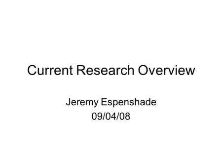 Current Research Overview Jeremy Espenshade 09/04/08.