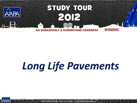 AAPA 2012 Study Tour to Europe – Long life pavements v1 Long Life Pavements.