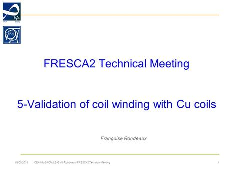 FRESCA2 Technical Meeting 5-Validation of coil winding with Cu coils Françoise Rondeaux 09/06/2015 1 CEA-Irfu-SACM-LEAS - 5-Rondeaux- FRESCA2 Technical.
