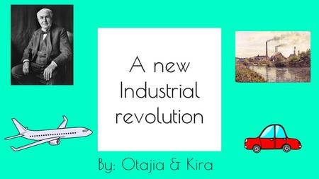 By: Otajia & Kira A new Industrial revolution. Vocab Factor- condition or quality that causes something else to happen Alter- to change; or to make difference.