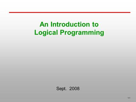 1-1 An Introduction to Logical Programming Sept. 2008.