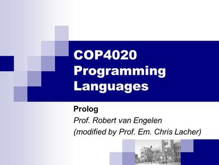 COP4020 Programming Languages Prolog Prof. Robert van Engelen (modified by Prof. Em. Chris Lacher)