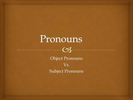 Object Pronouns Vs. Subject Pronouns.   A pronoun may be defined as a word that represents a person, place, thing, or idea without naming it. What is.